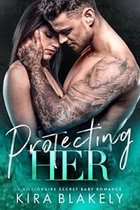 Protecting Her: A Billionaire Secret Baby Romance